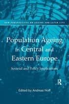 Population Ageing in Central and Eastern Europe ebook by Andreas Hoff