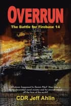 Overrun - The Battle for Firebase 14 ebook by Jeff Ahlin