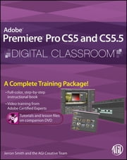 Premiere Pro CS5 and CS5.5 Digital Classroom ebook by AGI Creative Team,Jerron Smith
