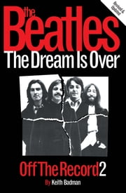 The Beatles Off the Record, Volume 2: The Dream Is Over ebook by Keith Badman