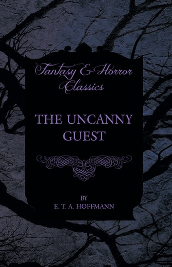 The Uncanny Guest (Fantasy and Horror Classics) ebook by E. T. A. Hoffmann