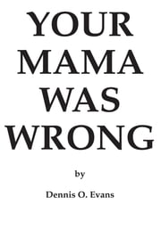Your Mama Was Wrong ebook by Dennis Evans