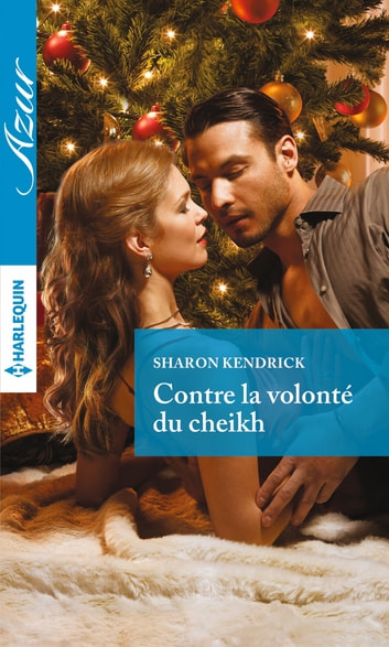 Contre la volonté du cheikh ebook by Sharon Kendrick