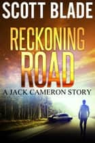 Reckoning Road: A Jack Cameron Novella ebook by Scott Blade