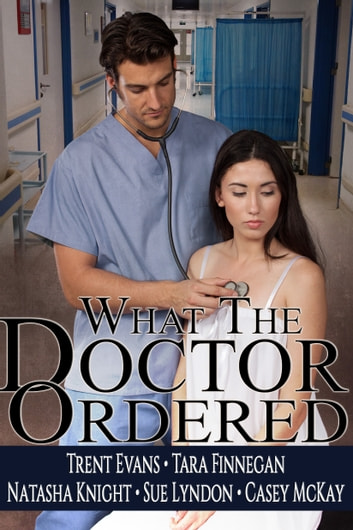 What the Doctor Ordered ebook by Natasha Knight,Sue Lyndon,Tara Finnegan