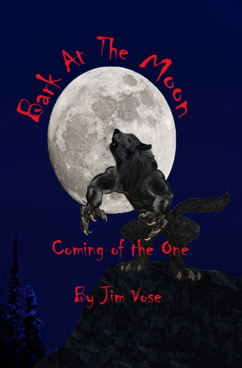 "Bark at the Moon: Coming of the One ebook by Jim ""Little Wolf"" Vose"