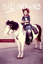 Bad Indians - A Tribal Memoir ebook by Deborah A. Miranda