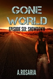 Gone World Episode Six: Showdown ebook by A.Rosaria