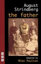 The Father (NHB Classic Plays) ebook by August Strindberg, Mike Poulton