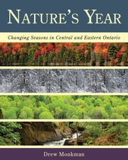 Nature's Year - Changing Seasons in Central and Eastern Ontario ebook by Drew Monkman