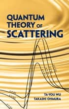 Quantum Theory of Scattering ebook by Ta-you Wu,Takashi Ohmura