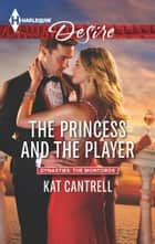 The Princess and the Player - A Single Dad Romance ebook by Kat Cantrell