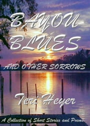 Bayou Blues and Other Sorrows ebook by Teri Heyer