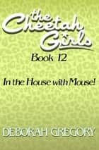 In the House with Mouse! ebook by Deborah Gregory