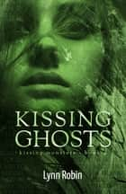 Kissing Ghosts (Kissing Monsters 4) ebook by Lynn Robin