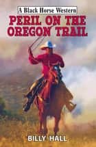 Peril on the Oregon Trail ebook by Billy Hall