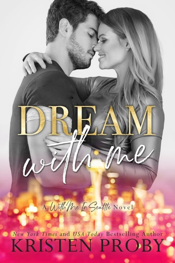 Dream With Me - A With Me In Seattle Novel ebook by Kristen Proby