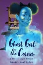 Ghost Girl in the Corner - A Shadowshaper Novella ebook by Daniel José Older