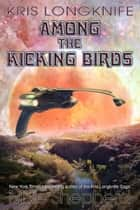 Kris Longknife among the Kicking Birds ebook by Mike Shepherd