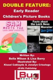 Double Feature: Sam Meets the Loch Ness Monster & Facts about the Loch Ness Monster for Kids - Early Reader - Children's Picture Books ebook by Bella Wilson,Lisa Barry,Kissel Cablayda,Jonalyn Crisologo
