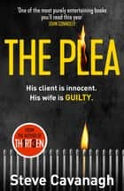 The Plea - His client is innocent. His wife is guilty. ekitaplar by Steve Cavanagh