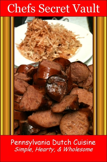 Pennsylvania Dutch Cuisine: Simple, Hearty, & Wholesome ebook by Chefs Secret Vault
