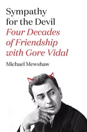 Sympathy for the Devil - Four Decades of Friendship with Gore Vidal ebook by Michael Mewshaw