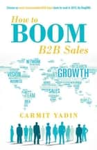 How to Boom B2b Sales ebook by Carmit Yadin