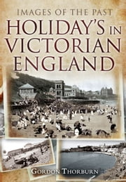 Holidays in Victorian England ebook by Gordon Thorburn