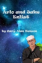 Arlo and Jake Enlist - Arlo and Jake, #1 ebook by Gary Henson