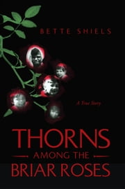 THORNS AMONG THE BRIAR ROSES ebook by Bette Shiels