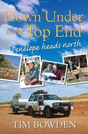 Down Under in the Top End - Penelope heads north ebook by Tim Bowden
