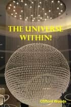 The Universe Within! ebook by Clifford Woods
