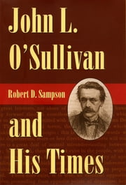John L. O'Sullivan and His Times ebook by Robert D. Sampson