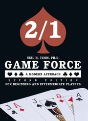 2/1 Game Force a Modern Approach - Second Edition - For Beginning and Intermediate Players ebook by Neil H. Timm, Ph. D.