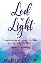 Led by Light: How to Develop Your Intuitive Mediumship Abilities - Led by Light, #1 ebook by Rev. Joanna Bartlett