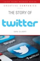 The Story of Twitter ebook by Sara Gilbert