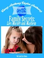 Casey Anthony Caylee Anthony Bella Vita Family Secrets: Lies Murder And Mayhem ebook by Carol Kosis