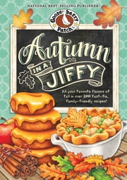 Autumn in a Jiffy Cookbook - All Your Favorite Flavors of Fall in Over 200 Fast-Fix, Family-Friendly Recipes. ebook by Gooseberry Patch