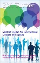 Medical English for International Doctors and Nurses ebook by S.Y.Turner