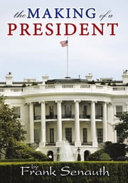 The Making of a President ebook by Frank Senauth