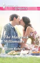 The Maverick Millionaire ebook by Alison Roberts