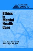 Concise Guide to Ethics in Mental Health Care ebook by Laura Weiss Roberts,Allen R. Dyer