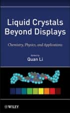 Liquid Crystals Beyond Displays - Chemistry, Physics, and Applications ebook by Quan Li