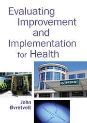 Evaluating Improvement And Implementation For Health ebook by John Ovretveit