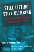 Still Lifting, Still Climbing - African American Women's Contemporary Activism ebook by Kimberly Springer