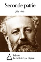 Seconde patrie ebook by Jules Verne