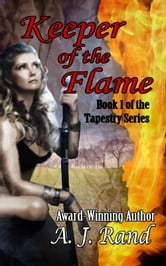 Keeper of the Flame (Book 1 of the Tapestry Series) ebook by A. J. Rand