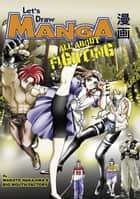 Let's Draw Manga - All About Fighting ebook by Makoto Nakajima