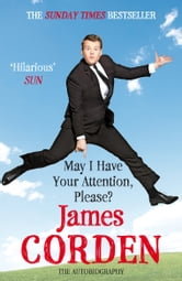 May I Have Your Attention Please? ebook by James Corden